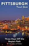 Pittsburgh Travel Guide (Unanchor) - Three Days Off the Beaten Path