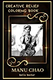 Manu Chao Creative Relief Coloring Book: Powerful Motivation and Success, Calm Mindset and Peace Relaxing Coloring Book for Adults (Manu Chao Creative Relief Coloring Books)