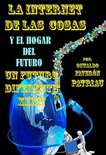 La Internet de las Cosas y el Hogar del Futuro (Un Futuro Diferente nº 32)
