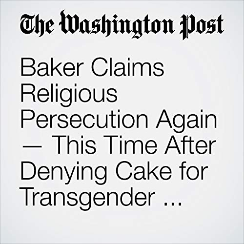 Baker Claims Religious Persecution Again — This Time After Denying Cake for Transgender Woman copertina