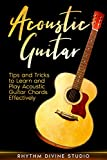 Acoustic Guitar: Tips and Tricks to Learn and Play Acoustic Guitar Chords Effectively