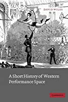 A Short History of Western Performance Space by David Wiles(2003-11-10)