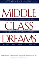 Middle Class Dreams: The Politics and Power of the New American Majority, Revised and Updated Edition