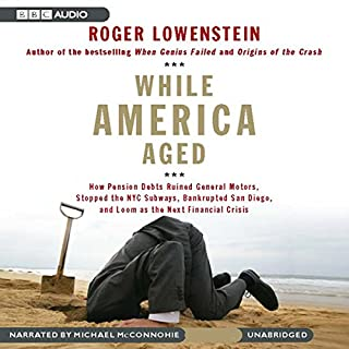 While America Aged                   By:                                                                                                                                 Roger Lowenstein                               Narrated by:                                                                                                                                 Michael McConnohie                      Length: 9 hrs and 13 mins     51 ratings     Overall 4.1