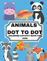 Animals Dot to Dot Coloring Activity Book for Kids: Animals Dot to Dot Coloring Activity Book for Kids: Fun Connect the Dots Animals Coloring Book for Kids, Animals Theme Activity Book Conect the Dots.