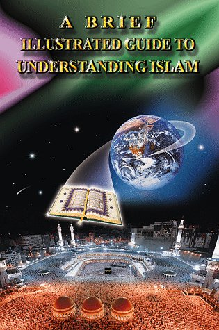 A Brief Illustrated Guide to Understanding Islam