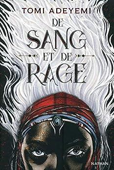 De sang et de rage - Roman dès 14 ans par [Tomi Adeyemi, Sophie Lamotte d'Argy]