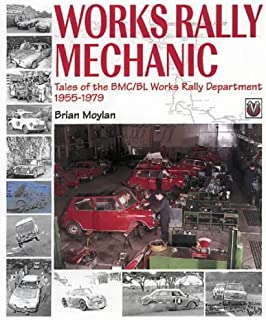 Works Rally Mechanic: Tales of the BMC/BL Works Rally Department, 1955-79 (Motorsport Books)