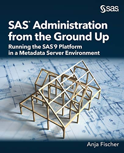 SAS Administration from the Ground Up: Running the SAS9 Platform in a Metadata Server Environment