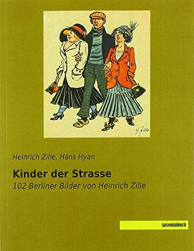Kinder der Strasse: 102 Berliner Bilder von Heinrich Zille