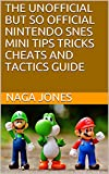 THE UNOFFICIAL BUT SO OFFICIAL NINTENDO SNES MINI, TIPS TRICKS CHEATS AND TACTICS GUIDE: Don't fear Nagas here. (English Edition)