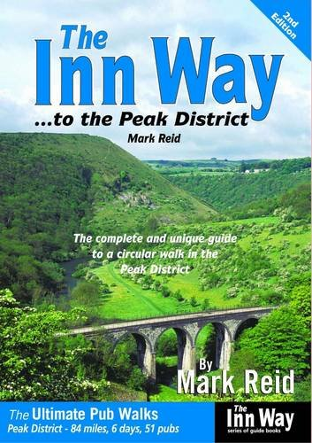 The Inn Way... to the Peak District: The Complete and Unique Guide to a Circular Walk in the Peak District