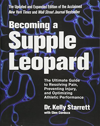 Becoming a Supple Leopard 2nd Edition: The Ultimate Guide to Resolving Pain, Preventing Injury, and
