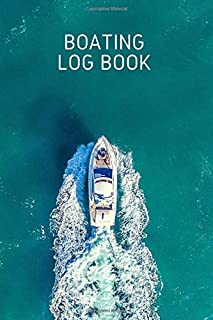 Boating Log Book: boaters journal, trip log for your ship with detailed interior (port information, weather conditions, se...