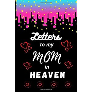 Letters to my mom in heaven: grief journal after loss of mother | unique sympathy gifts | memorial gift for loss of mom (mother) | grief journal for ... (memorial gifts for loss of mother for kids)
