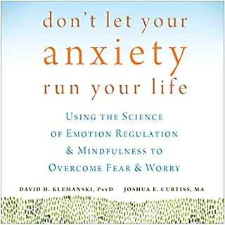 Don't Let Your Anxiety Run Your Life     Using the Science of Emotion Regulation and Mindfulness to Overcome Fear and Worry              By:                                                                                                                                 David H. Klemanski PsyD,                                                                                        Joshua E. Curtiss MA                               Narrated by:                                                                                                                                 Alan Taylor                      Length: 5 hrs and 44 mins     4 ratings     Overall 4.3