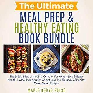 The Ultimate Meal Prep & Healthy Eating Book Bundle     The 8 Best Diets of the 21st Century: For Weight Loss, Anti-Aging & Better Health + Meal Prepping for Weight Loss: The Big Book of Healthy Recipes              By:                                                                                                                                 Maple Grove Press                               Narrated by:                                                                                                                                 Allie James,                                                                                        Belinda Smith                      Length: 8 hrs and 24 mins     Not rated yet     Overall 0.0
