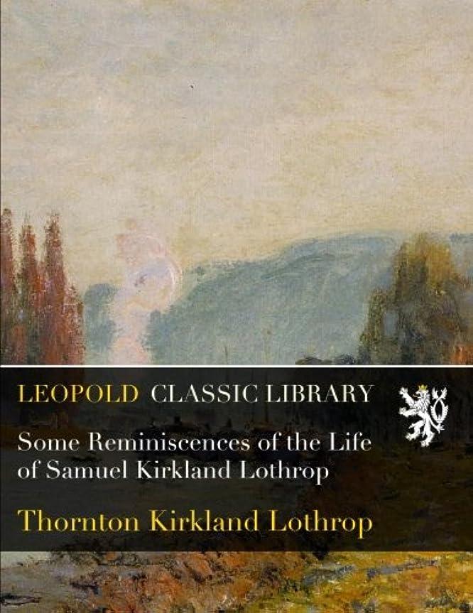 肥沃な重要修理工Some Reminiscences of the Life of Samuel Kirkland Lothrop