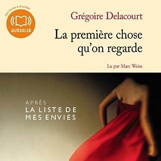 La première chose qu'on regarde                   De :                                                                                                                                 Grégoire Delacourt                               Lu par :                                                                                                                                 Marc Weiss                      Durée : 4 h et 48 min     17 notations     Global 3,7