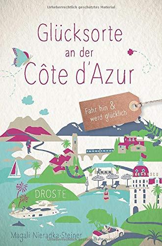 Glücksorte an der Côte d'Azur: Fahr hin und werd glücklich