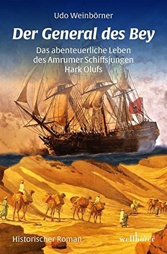 Der General des Bey: Das abenteuerliche Leben des Amrumer Schiffsjungen Hark Olufs
