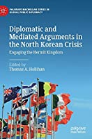 Diplomatic and Mediated Arguments in the North Korean Crisis: Engaging the Hermit Kingdom (Palgrave Macmillan Series in Global Public Diplomacy)