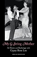 My G-String Mother: At Home and Backstage with Gypsy Rose Lee