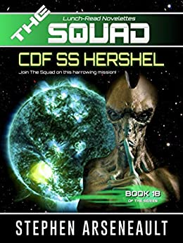 THE SQUAD CDF SS Hershel: (Novelette 18) by [Stephen Arseneault]