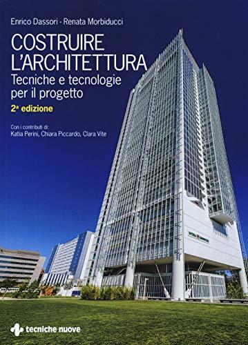 Costruire l'architettura. Tecniche e tecnologie per il progetto