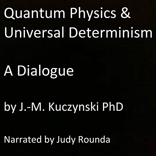 Quantum Physics and Universal Determinism audiobook cover art