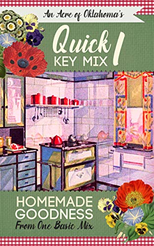 Quick Key Mix I: Homemade Goodness from One Basic Mix (Quick Key Mixes Book 1) (English Edition)