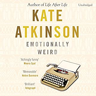 Emotionally Weird                   By:                                                                                                                                 Kate Atkinson                               Narrated by:                                                                                                                                 Kara Wilson                      Length: 11 hrs and 22 mins     29 ratings     Overall 3.5