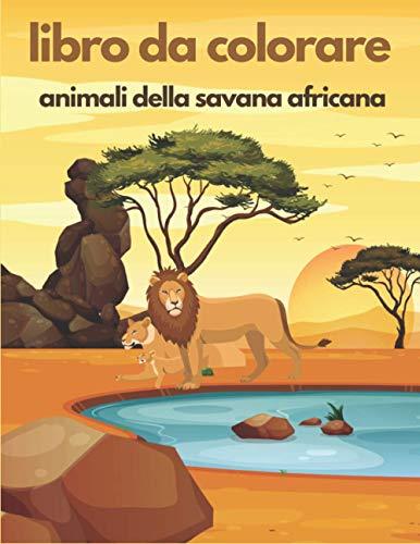 Libro da colorare: gli animali della savana africana: quaderno di animali selvaggi africani per bambini e adulti, formato A4