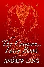 The Crimson Fairy Book: Original and Unabridged (Andrew Lang's Rainbow Fairy Books) (Volume 8)