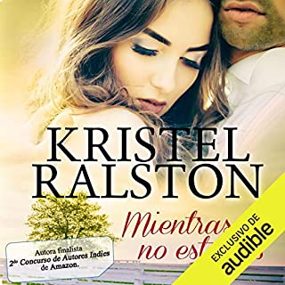 Mientras no estabas                   By:                                                                                                                                 Kristel Ralston                               Narrated by:                                                                                                                                 Isabel Junka                      Length: 8 hrs and 24 mins     8 ratings     Overall 4.6