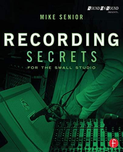 Recording Secrets for the Small Studio (Sound On...