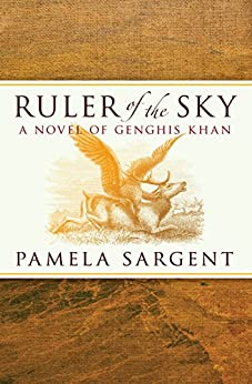 Ruler of the Sky: A Novel of Genghis Khan by [Pamela Sargent]