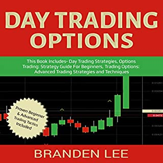 Day Trading Options: This Book Includes - Day Trading Strategies, Options Trading: Strategy Guide for Beginners, Trading Options: Advanced Trading Strategies and Techniques                   By:                                                                                                                                 Branden Lee                               Narrated by:                                                                                                                                 William Bahl                      Length: 6 hrs and 45 mins     16 ratings     Overall 4.9
