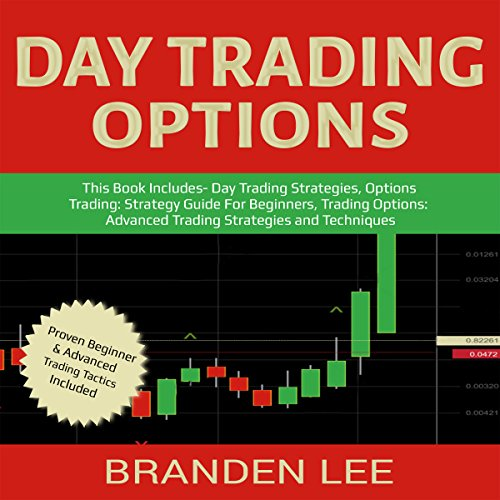 Day Trading Options: This Book Includes - Day Trading Strategies, Options Trading: Strategy Guide for Beginners, Trading Options: Advanced Trading Strategies and Techniques audiobook cover art
