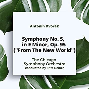 """Dvorak: Symphony No. 5, in E Minor, Op. 95 (""""From The New World"""")"""