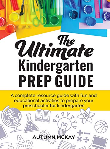 Compare Textbook Prices for The Ultimate Kindergarten Prep Guide: A complete resource guide with fun and educational activities to prepare your preschooler for kindergarten 4 Early Learning Illustrated Edition ISBN 9781952016172 by McKay, Autumn