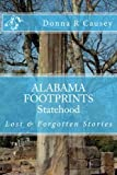 ALABAMA FOOTPRINTS Statehood: Lost & Forgotten Stories (Volume 6) (Paperback)