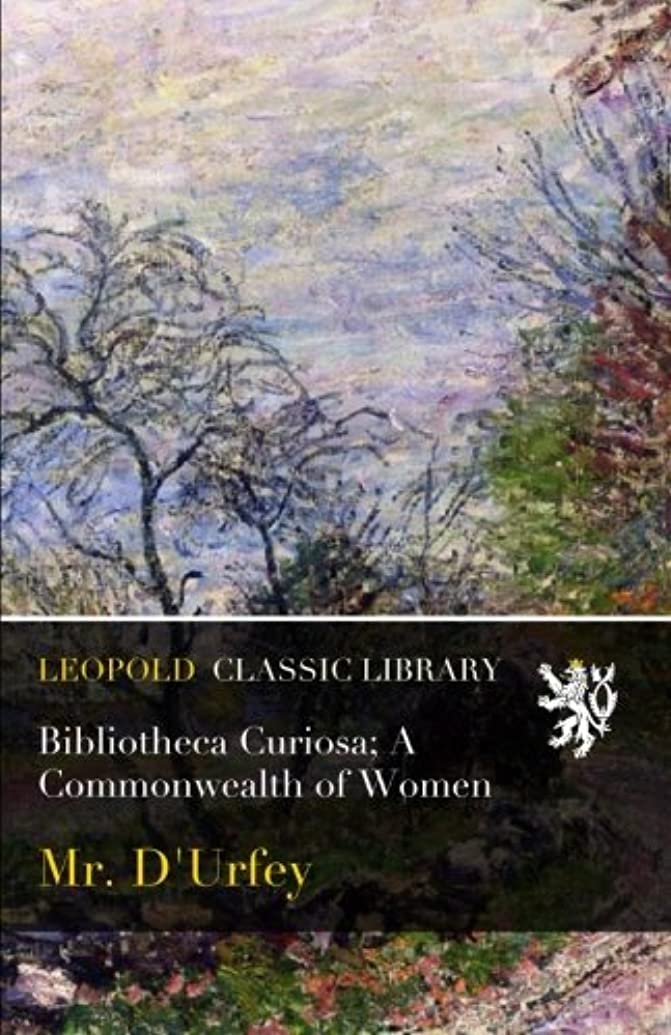 つらい湿度接辞Bibliotheca Curiosa; A Commonwealth of Women
