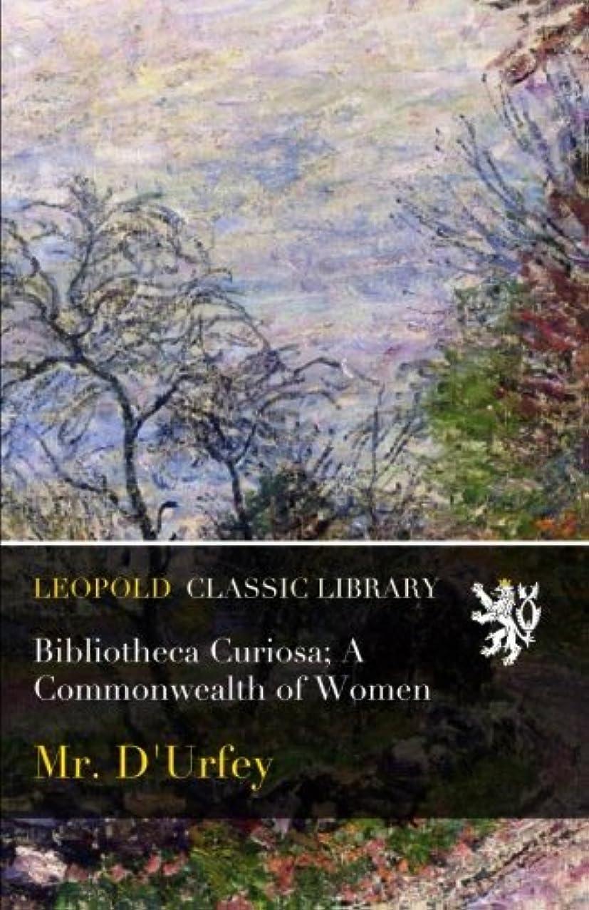 制限ガチョウほこりBibliotheca Curiosa; A Commonwealth of Women