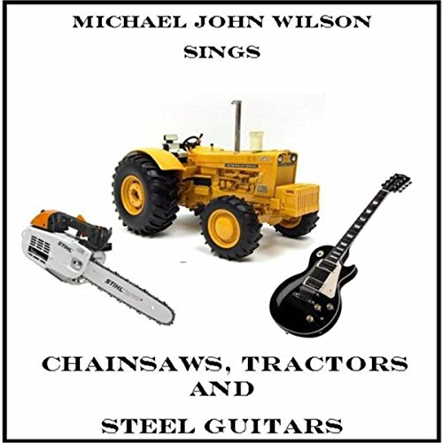 Chainsaws, Tractors and Steel Guitars