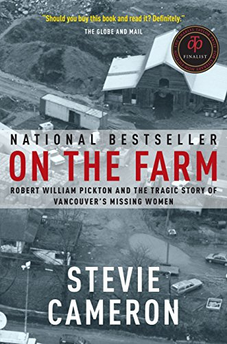On the Farm: Robert William Pickton and the Tragic Story of Vancouver's Missing Women