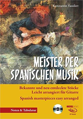 Meister der spanischen Musik: bekannte und neu entdeckte Stücke leicht arrangiert für Gitarre. Spanish masterpieces easy arranged