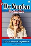 Dr. Norden Bestseller Classic 65 – Arztroman: Die Wahrheit über Tanja Schäfer (German Edition)