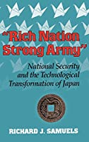 Rich Nation, Strong Army: National Security and the Technological Transformation of Japan (Cornell Studies in Political Economy)