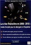 La crise financière en 2008/2010 - Mode d'emploi pour la décrypter et l'exploiter
